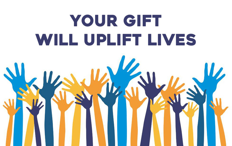 Your Gift Will Uplift Lives